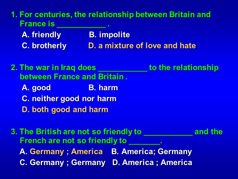 1. For centuries, the relationship between Britain and France is ___________ .