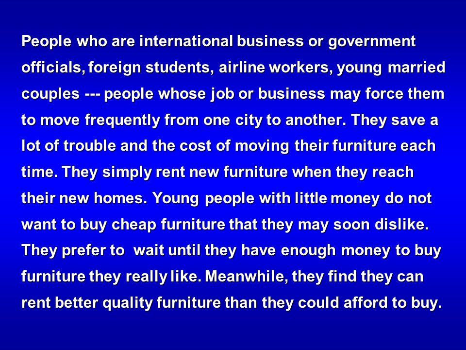 People who are international business or government officials, foreign students, airline workers, young married couples --- people whose job or business may force them to move frequently from one city to another.