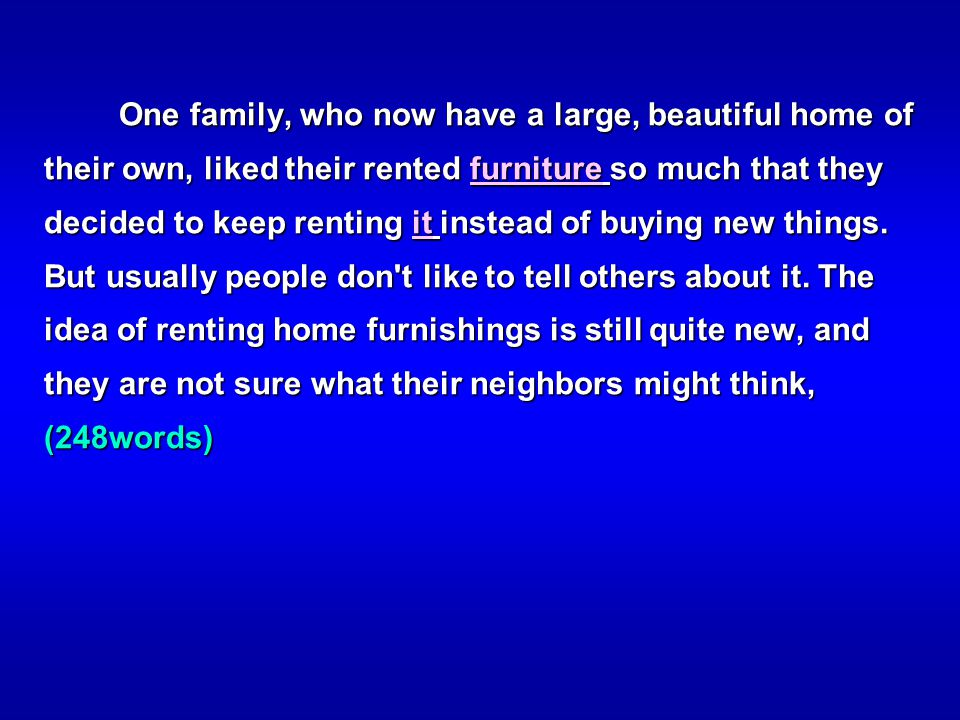 One family, who now have a large, beautiful home of their own, liked their rented furniture so much that they decided to keep renting it instead of buying new things.