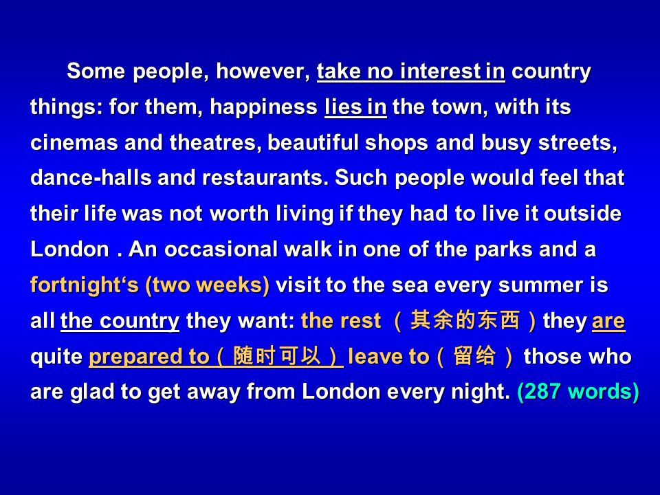 Some people, however, take no interest in country things: for them, happiness lies in the town, with its cinemas and theatres, beautiful shops and busy streets, dance-halls and restaurants.