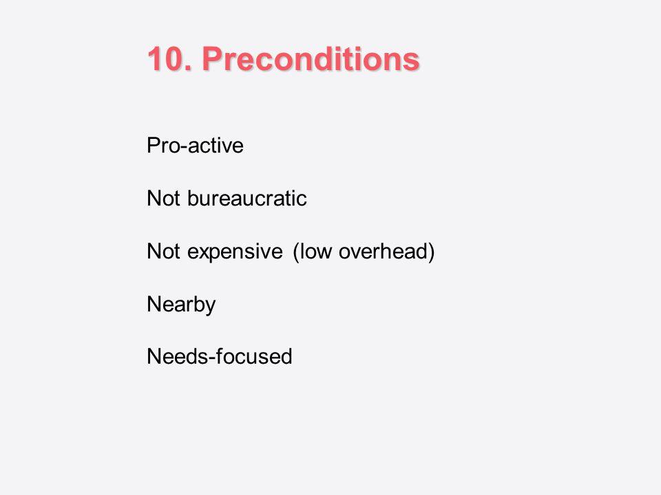 10. Preconditions Pro-active Not bureaucratic
