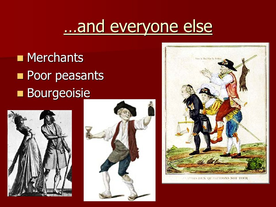 …and everyone else Merchants Poor peasants Bourgeoisie