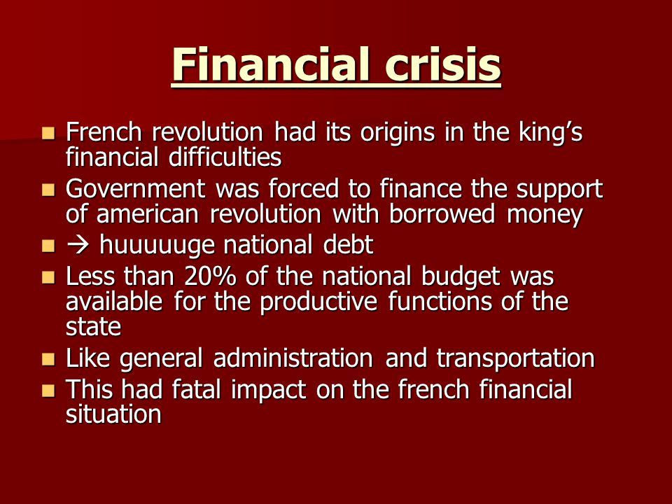 Financial crisis French revolution had its origins in the king's financial difficulties.