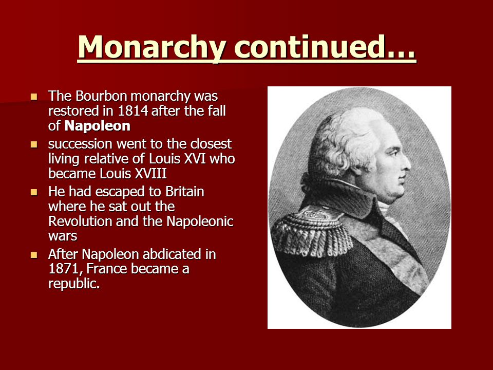 Monarchy continued… The Bourbon monarchy was restored in 1814 after the fall of Napoleon.