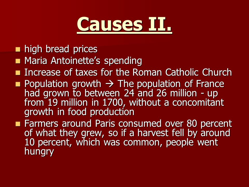 Causes II. high bread prices Maria Antoinette's spending