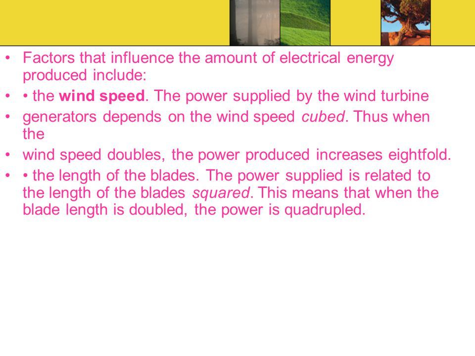 Factors that influence the amount of electrical energy produced include: