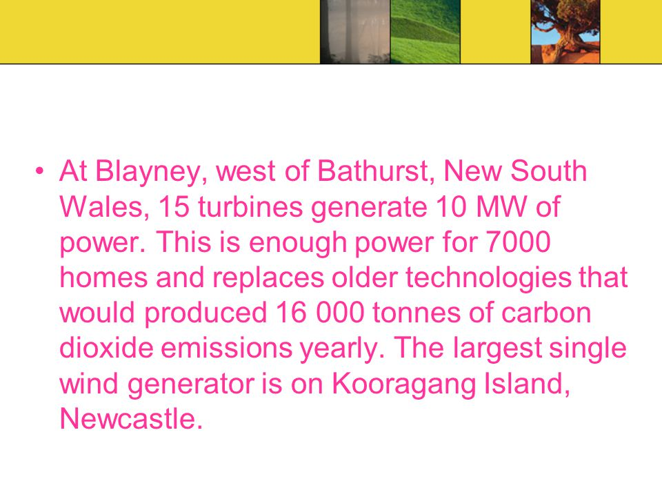 At Blayney, west of Bathurst, New South Wales, 15 turbines generate 10 MW of power.