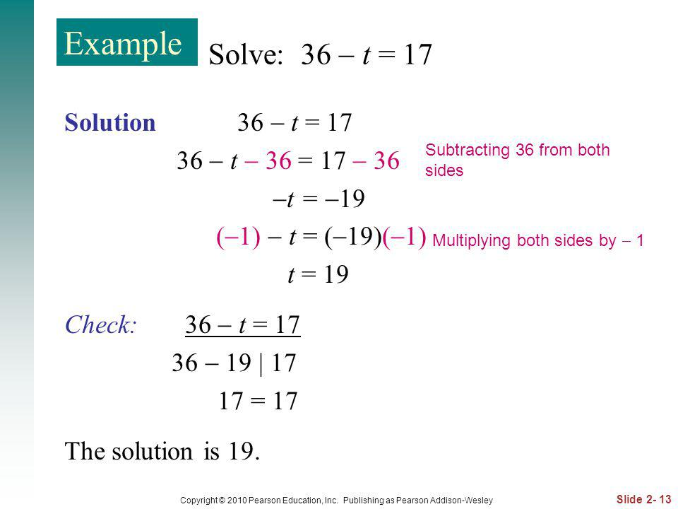 Example Solve: 36  t = 17 Solution 36  t = 17 36  t  36 = 17  36