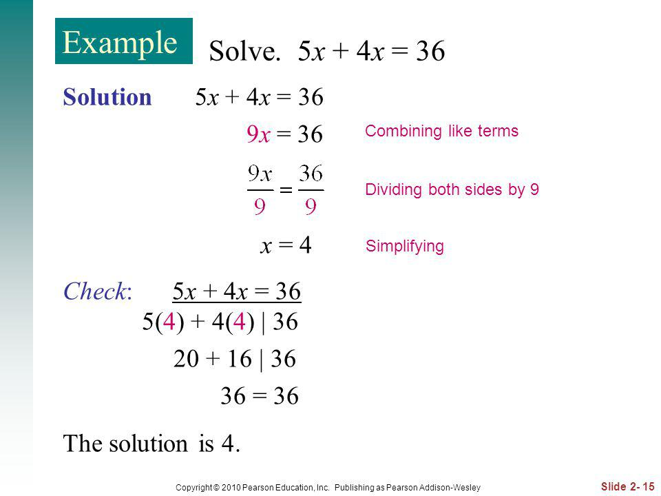 Example Solve. 5x + 4x = 36 Solution 5x + 4x = 36 9x = 36 x = 4