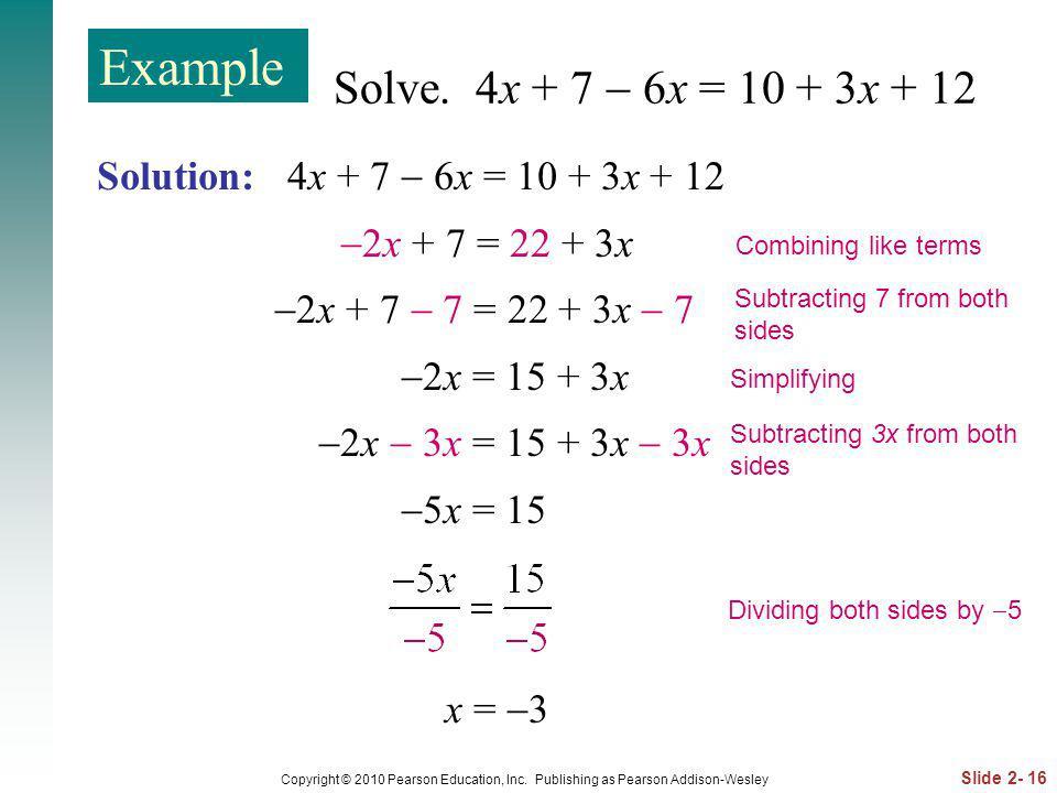 Example Solve. 4x + 7  6x = 10 + 3x + 12