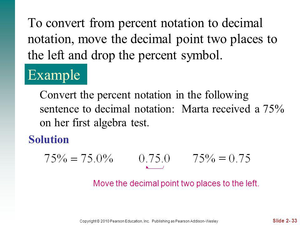 To convert from percent notation to decimal notation, move the decimal point two places to the left and drop the percent symbol.