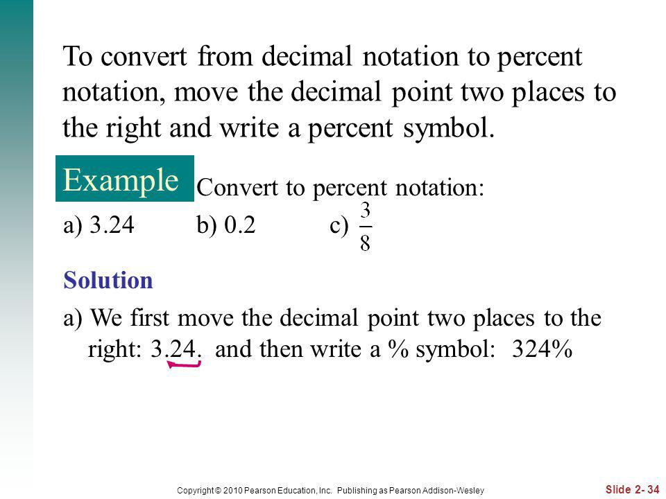 To convert from decimal notation to percent notation, move the decimal point two places to the right and write a percent symbol.