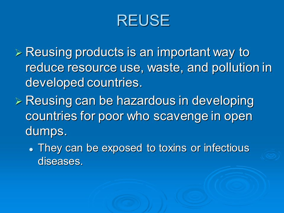 REUSE Reusing products is an important way to reduce resource use, waste, and pollution in developed countries.