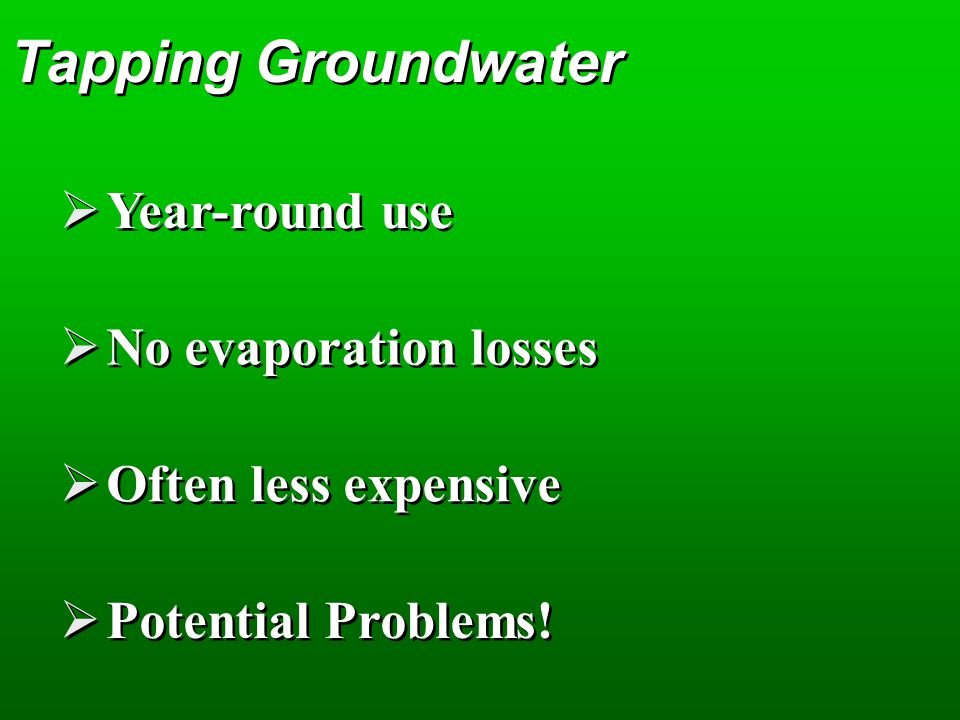 Tapping Groundwater Year-round use No evaporation losses