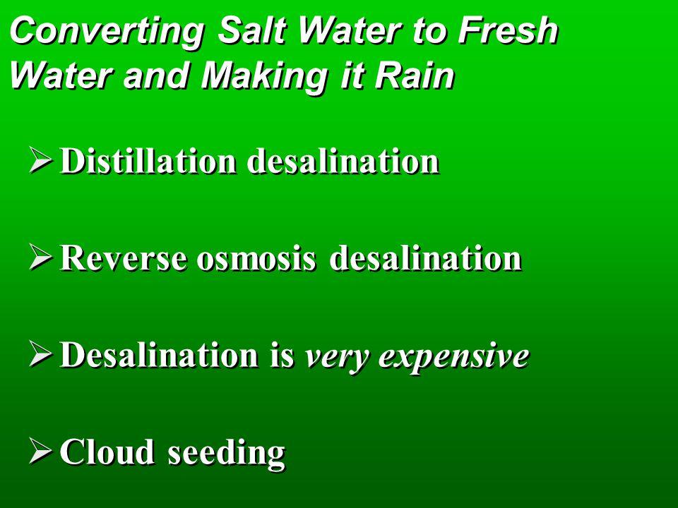 Converting Salt Water to Fresh Water and Making it Rain
