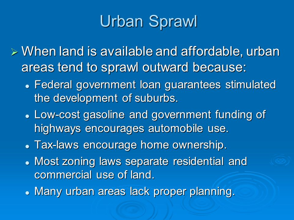 Urban Sprawl When land is available and affordable, urban areas tend to sprawl outward because: