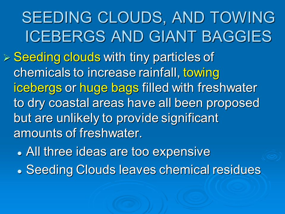 SEEDING CLOUDS, AND TOWING ICEBERGS AND GIANT BAGGIES