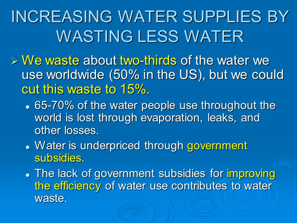 INCREASING WATER SUPPLIES BY WASTING LESS WATER