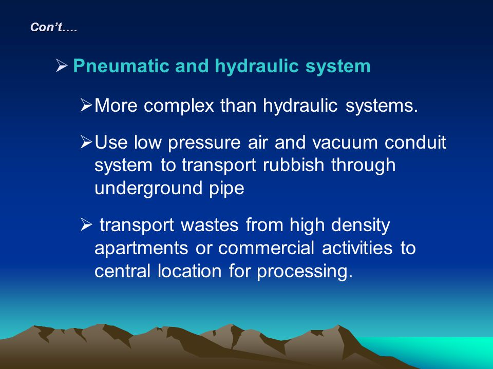 Pneumatic and hydraulic system More complex than hydraulic systems.