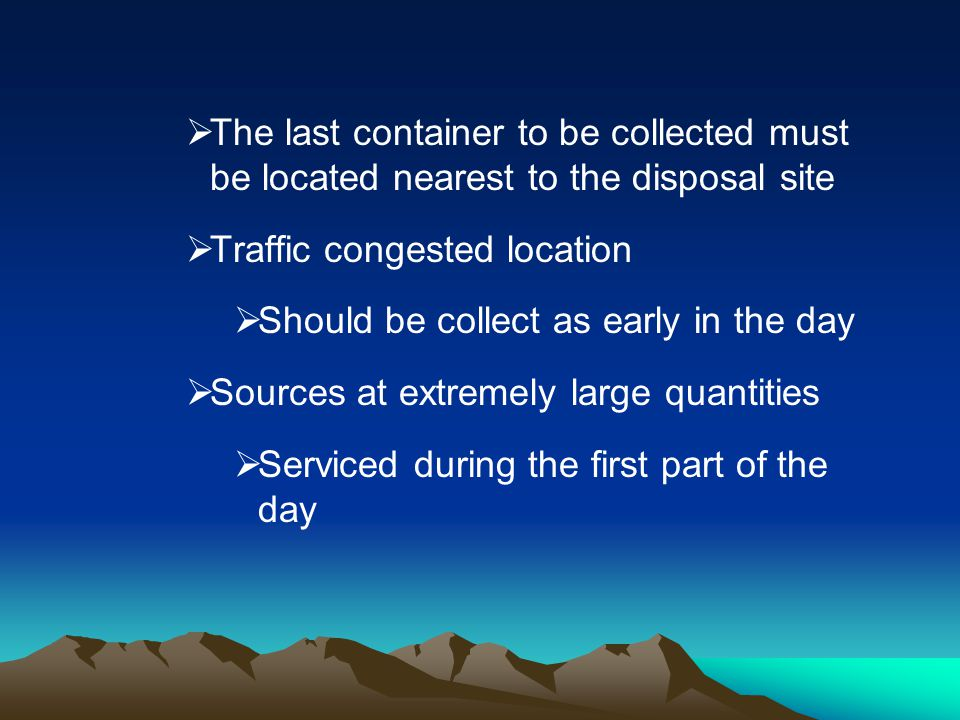 The last container to be collected must be located nearest to the disposal site