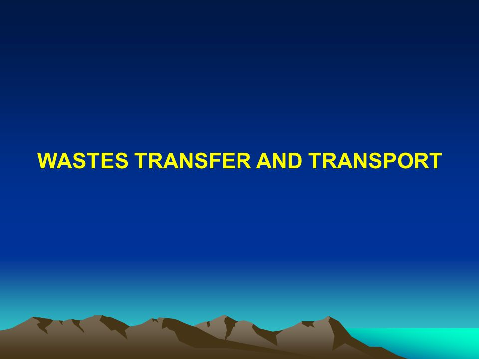 WASTES TRANSFER AND TRANSPORT