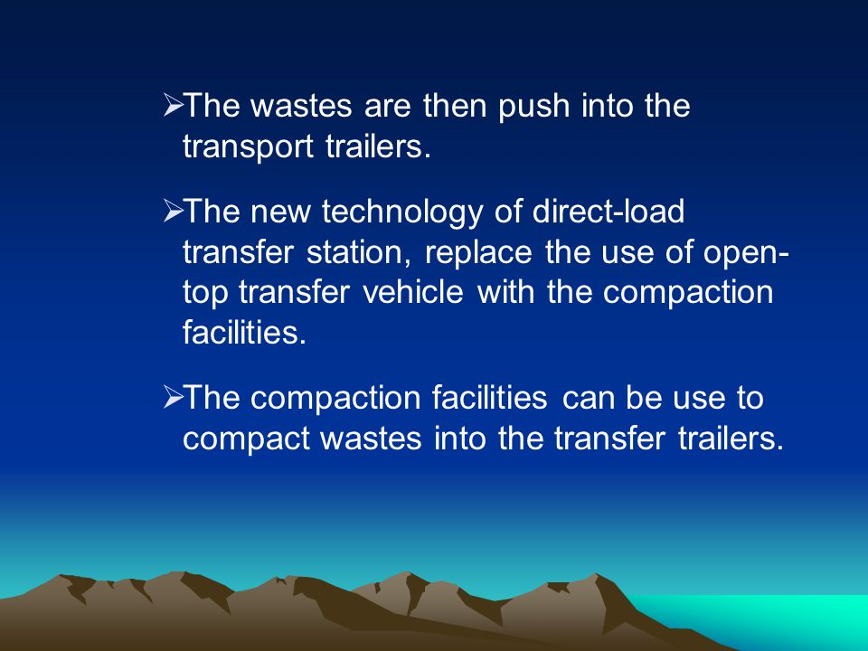 The wastes are then push into the transport trailers.