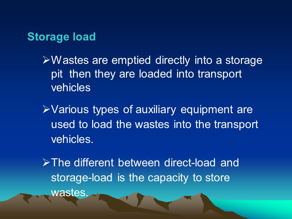 Storage load Wastes are emptied directly into a storage pit then they are loaded into transport vehicles.