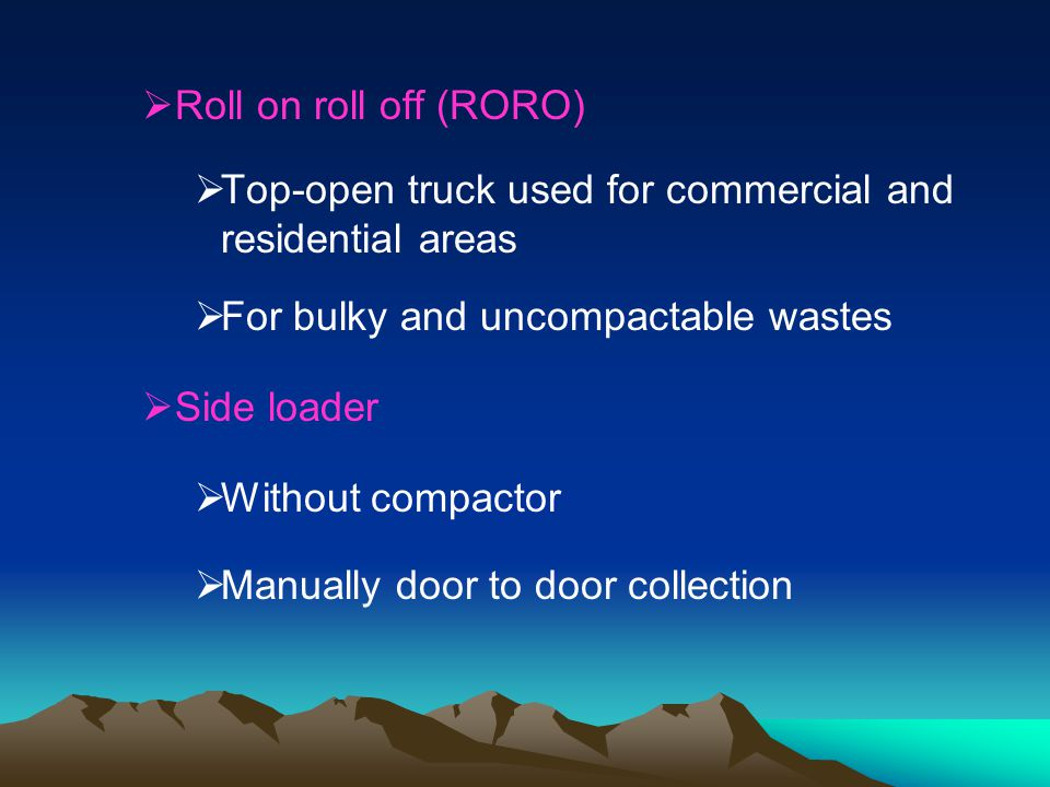 Roll on roll off (RORO) Top-open truck used for commercial and residential areas. For bulky and uncompactable wastes.