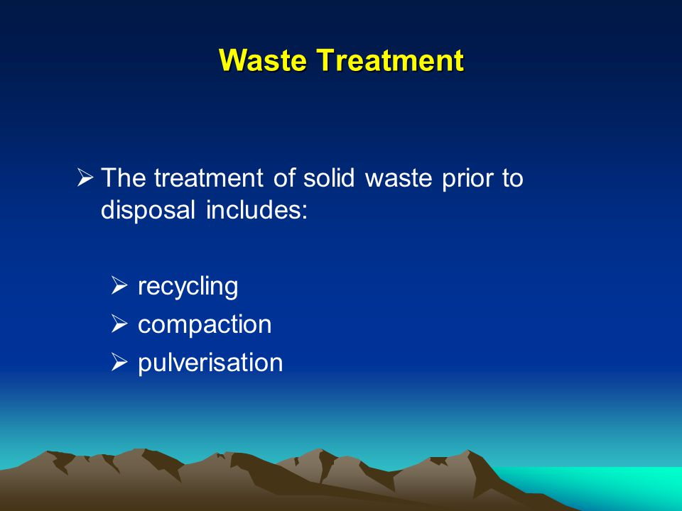 Waste Treatment The treatment of solid waste prior to disposal includes: recycling.