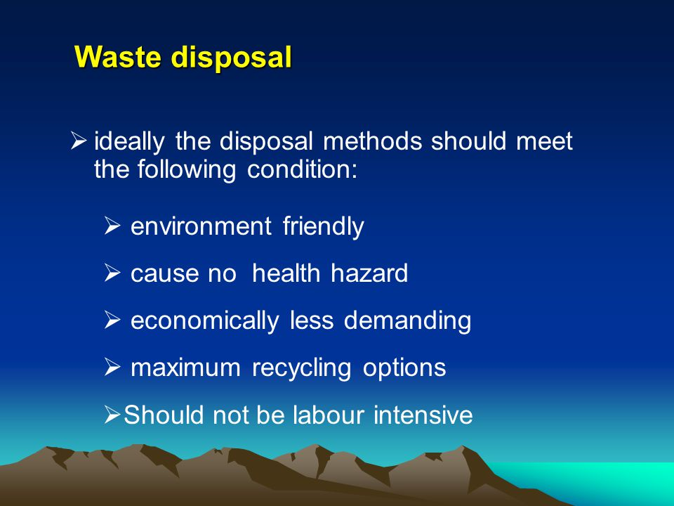Waste disposal ideally the disposal methods should meet the following condition: environment friendly.