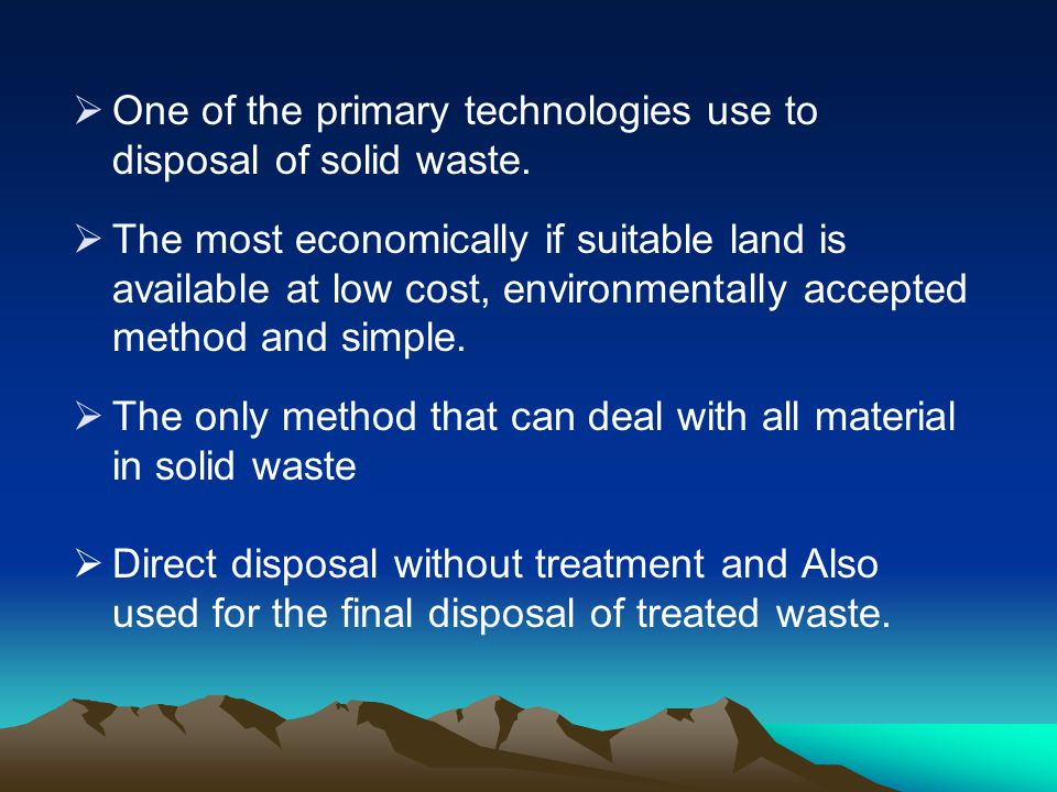One of the primary technologies use to disposal of solid waste.