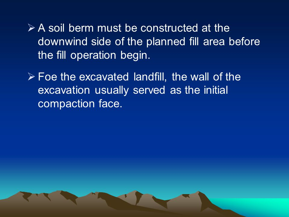 A soil berm must be constructed at the downwind side of the planned fill area before the fill operation begin.