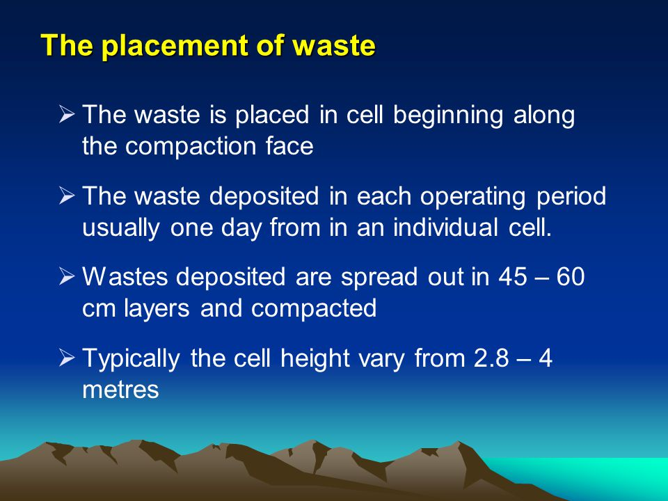 The placement of waste The waste is placed in cell beginning along the compaction face.