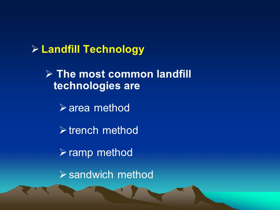 Landfill Technology The most common landfill technologies are. area method. trench method. ramp method.