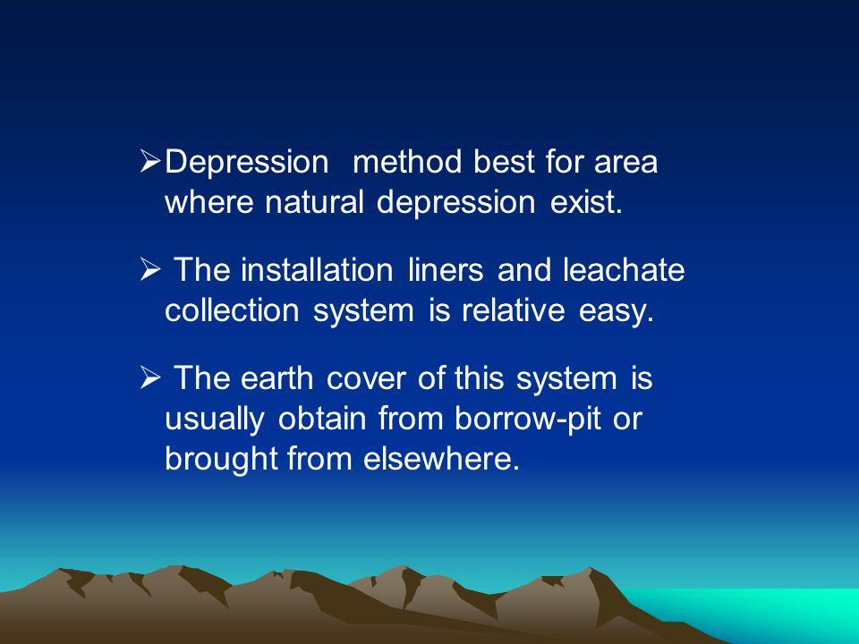 Depression method best for area where natural depression exist.
