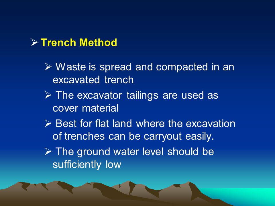 Trench Method Waste is spread and compacted in an excavated trench. The excavator tailings are used as cover material.