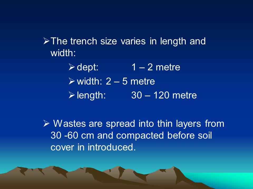 The trench size varies in length and width: