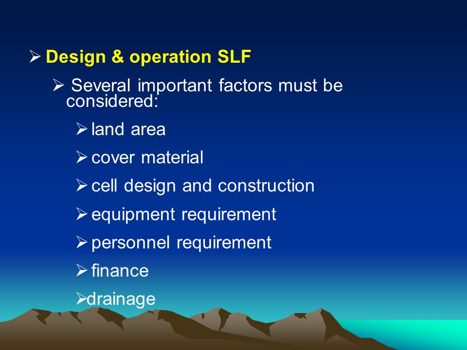 Design & operation SLF Several important factors must be considered: land area. cover material. cell design and construction.