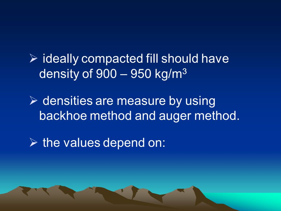ideally compacted fill should have density of 900 – 950 kg/m3