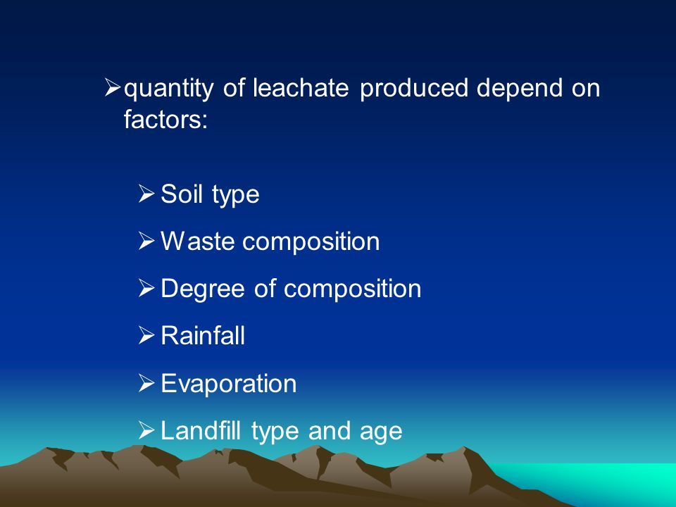 quantity of leachate produced depend on factors: