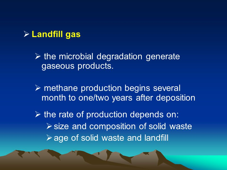 Landfill gas the microbial degradation generate gaseous products. methane production begins several month to one/two years after deposition.