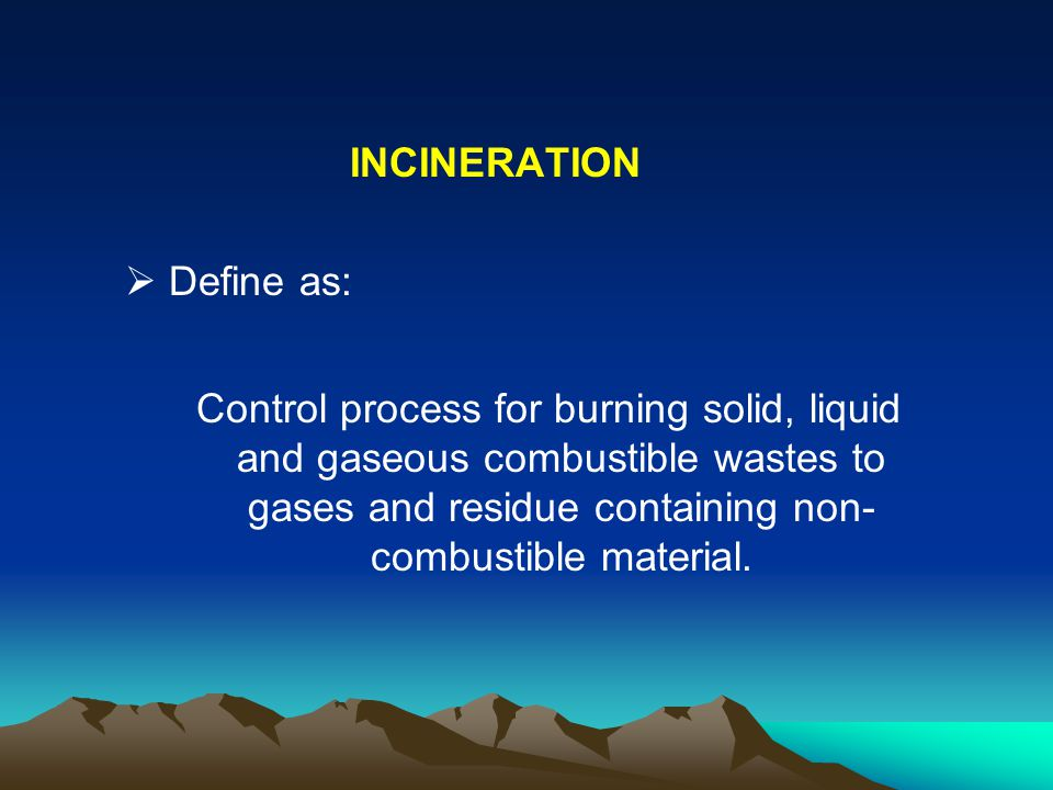 INCINERATION Define as: