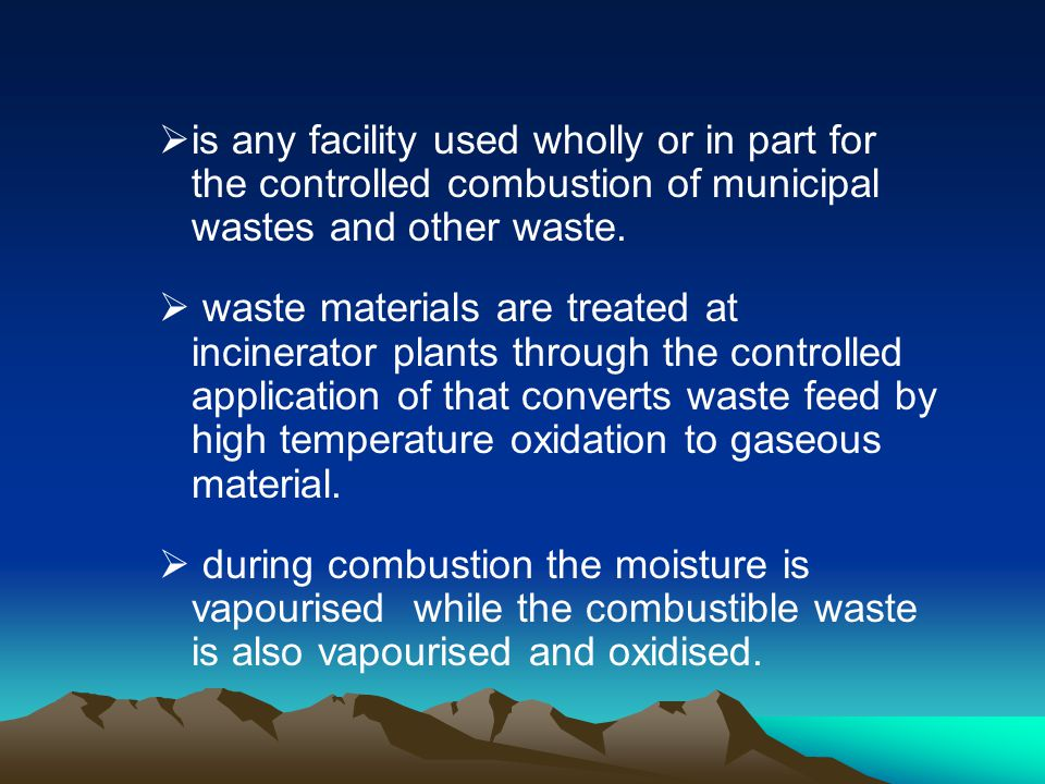is any facility used wholly or in part for the controlled combustion of municipal wastes and other waste.