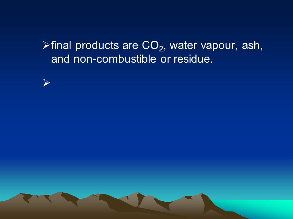 final products are CO2, water vapour, ash, and non-combustible or residue.