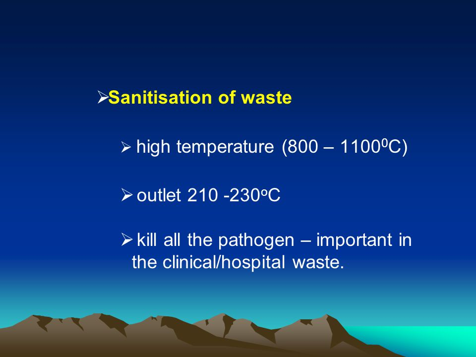 kill all the pathogen – important in the clinical/hospital waste.