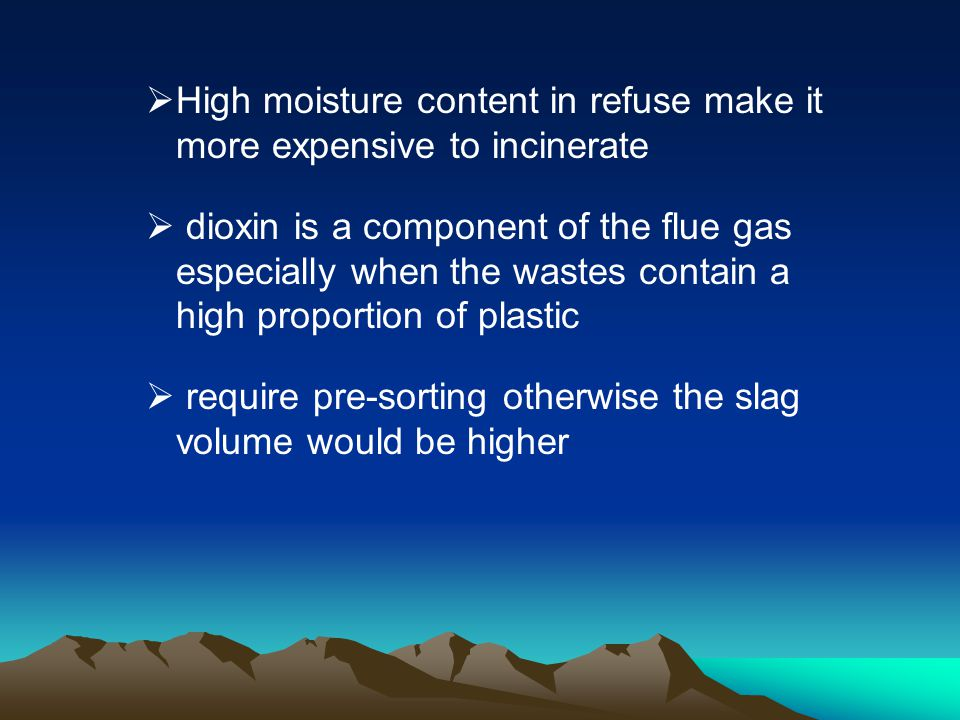 High moisture content in refuse make it more expensive to incinerate
