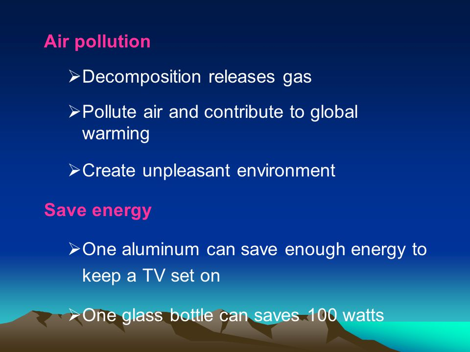 Air pollution Decomposition releases gas. Pollute air and contribute to global warming. Create unpleasant environment.