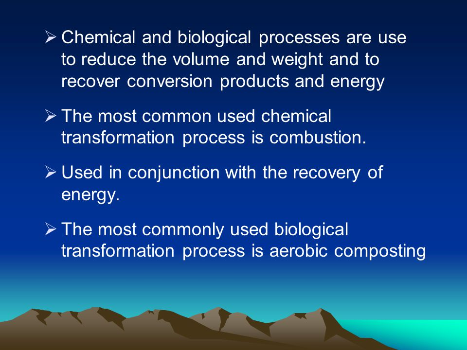 Chemical and biological processes are use to reduce the volume and weight and to recover conversion products and energy