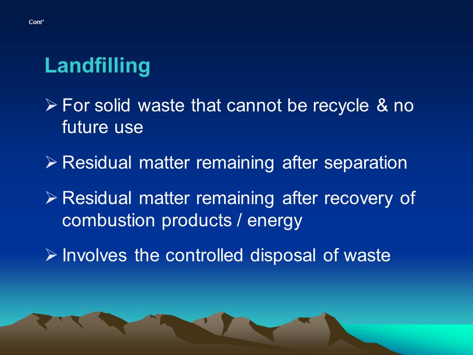 Landfilling For solid waste that cannot be recycle & no future use