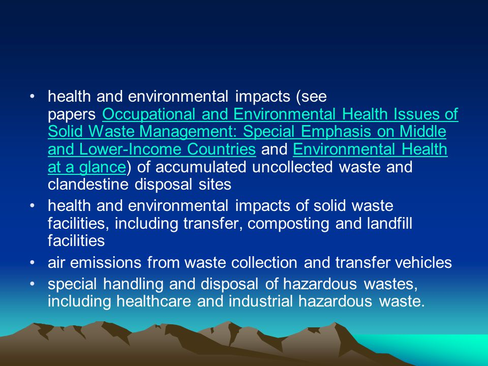 health and environmental impacts (see papers Occupational and Environmental Health Issues of Solid Waste Management: Special Emphasis on Middle and Lower-Income Countries and Environmental Health at a glance) of accumulated uncollected waste and clandestine disposal sites